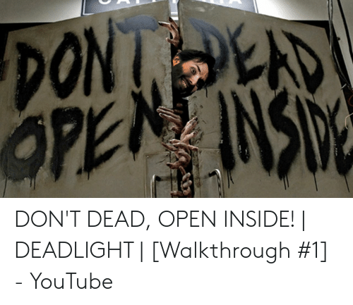 DON'T DEAD OPEN INSIDE! | DEADLIGHT | Walkthrough #1