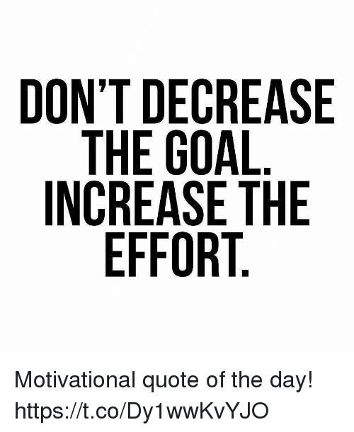 DON'T DECREASE THE GOAL INCREASE THE EFFORT Motivational Quote of