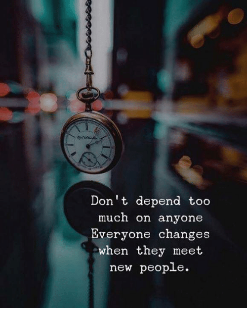 Too Much, They, and New: Don't depend too  much on anyone  Everyone changes  when they meet  new peop.Le.