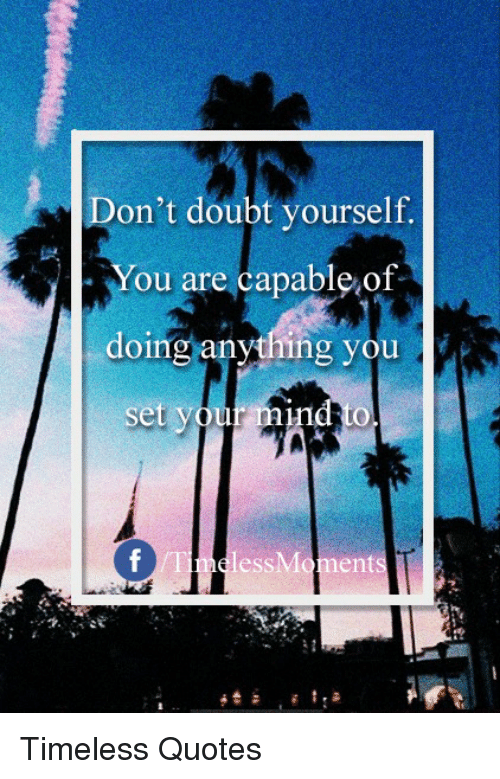 Dont Doubt Yourself You Are Capable Of Doing Any G You Set Your