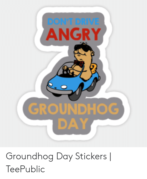 DON'T DRIVE ANGRY GROUNDHOG DAY Groundhog Day Stickers