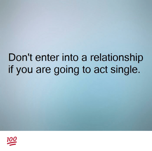 Memes, Acting, and Singles: Don't enter into a relationship  if you are going to act single. 💯