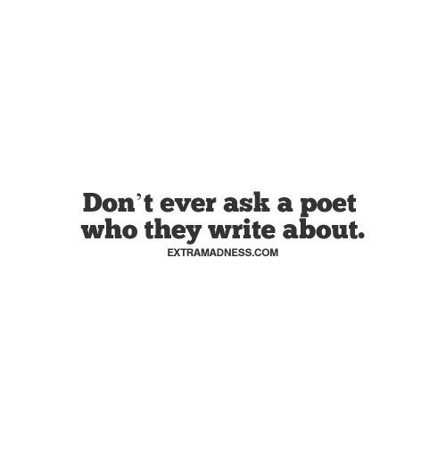 Ask, Com, and Who: Don't ever ask a poet  who they write about.  EXTRAMADNESS.COM