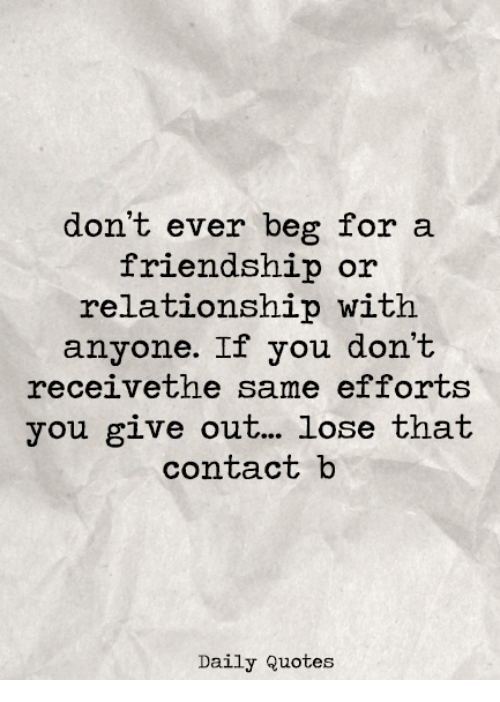 Dont Ever Beg For A Friendship Or Relationship With Anyone If You