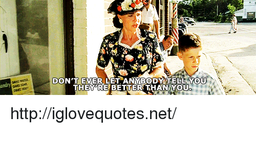 Http, Net, and They: DON'T EVER LET ANYBODY TELL YOU  THEY RE BETTER THANYOU http://iglovequotes.net/