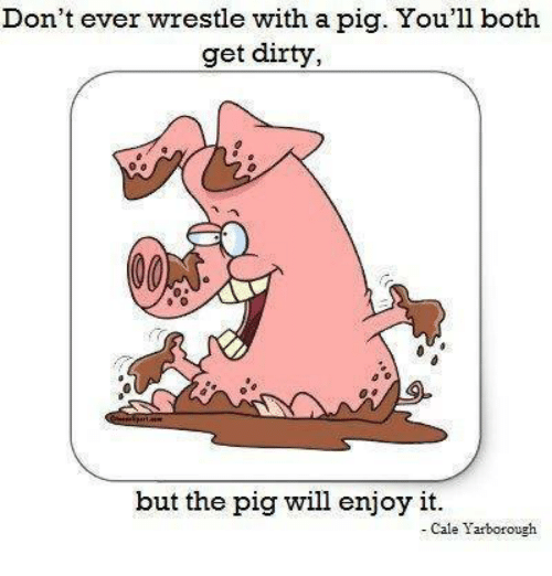 Wrestle With A Pig