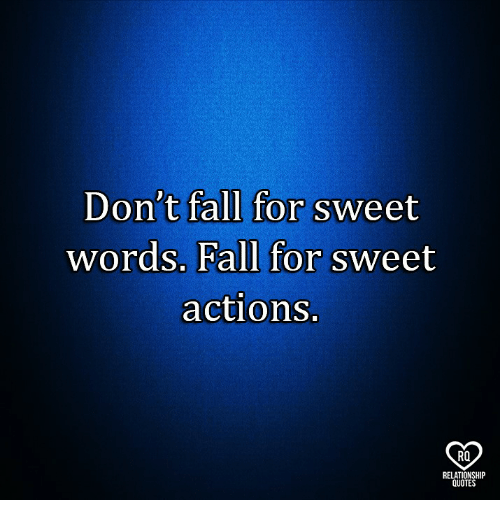 Fall, Memes, and Quotes: Don't fall for sweet  Words. Fall for sweet  actions.  RO  QUOTES