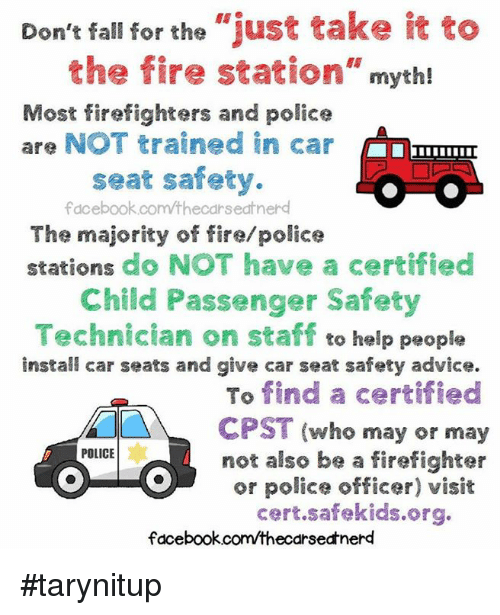 Dont Fall For The Just Take It To Fire Station Myth Most Firefighters And Police Are NOT Trained In Car Seat Safety Fdcebookcomthecarsedtnerd