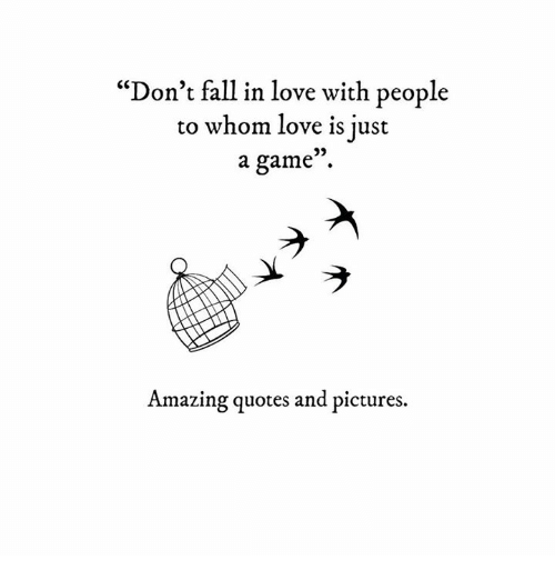 Dont Fall In Love With People To Whom Love Is Just 93 A Game