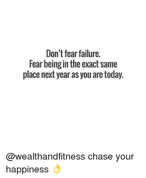 Gym, Chase, and Today: Don't fear failure.  Fear being in the exact same  place next year as you are today. @wealthandfitness chase your happiness 👌