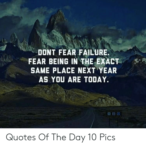 Dont Fear Failure Fear Being In The Exact Same Place Next Year As