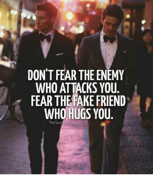 Dont Fear The Enemy Who Attacks You Fear The Fake Friend Who Hugs