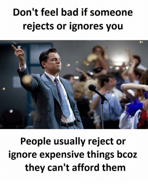 Don't Feel Bad if Someone Rejects or Ignores You People