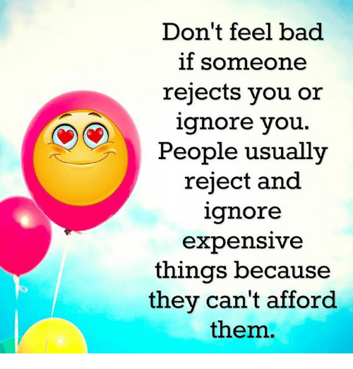 Don't Feel Bad if Someone Rejects You or Ignore You People