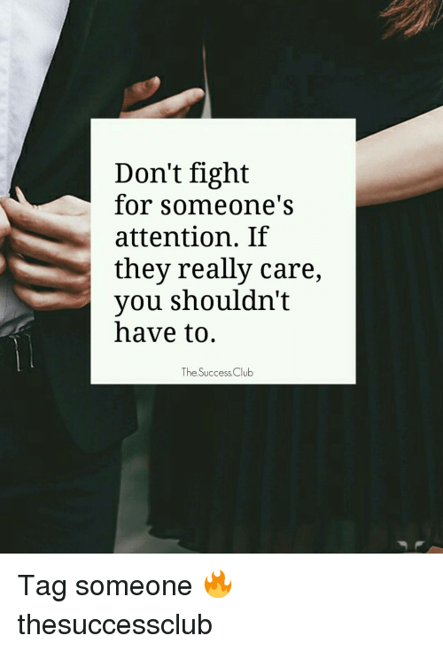 Don't Fight For Someone's Attention If They Really Care You Shouldn Beauteous Fighting For Attention Images