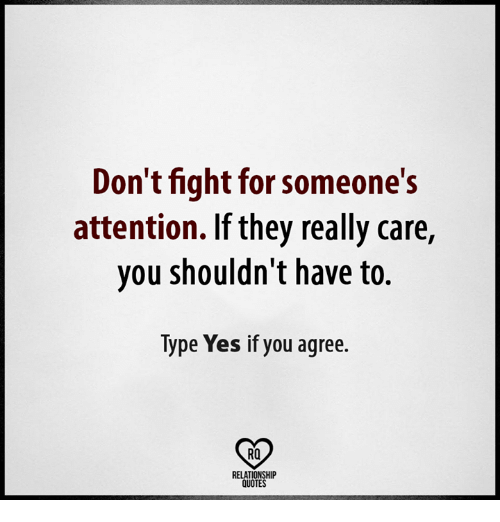 Dont Fight For Someones Attention If They Really Care You Shouldn
