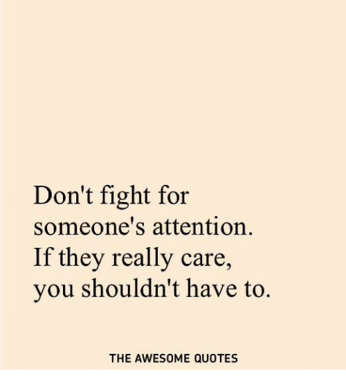 Don\'t Fight for Someone\'s Attention if They Really Care You ...