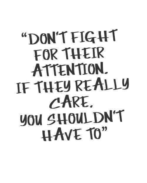 DON'T FIGHT FOR THEIR ATTENTION IF THEY REALLy CARE You SHOULDNT Interesting Fighting For Attention Images