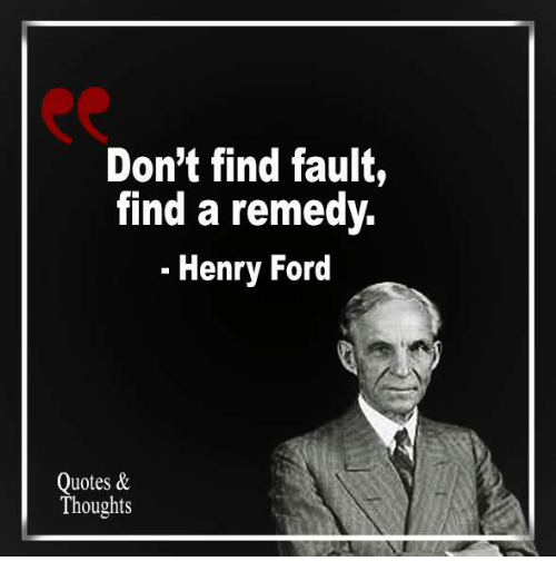 don't find fault find a remedy - henry ford quotes & thoughts | ford