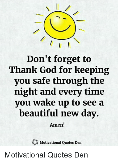 Dont Forget To Thank God For Keeping You Safe Through The Night And