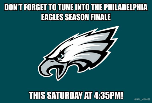 Philadelphia Eagles, Memes, and Nfl: DON'T FORGET TO TUNE INTO THE PHILADELPHIA  EAGLES SEASON FINALE  THIS SATURDAY AT 4:35PM!  @NFL MEMES