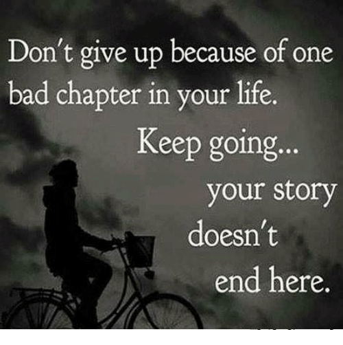 Don't Give Up Because Of One Bad Chapter In Your Life Keep