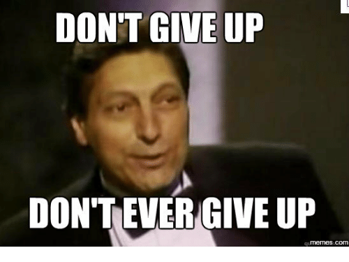 dont give up dont ever give up memes com 14010679 ✅ 25 best memes about giving up meme giving up memes