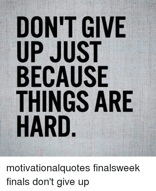 Dont Give Up Just Because Things Are Hard Motivationalquotes
