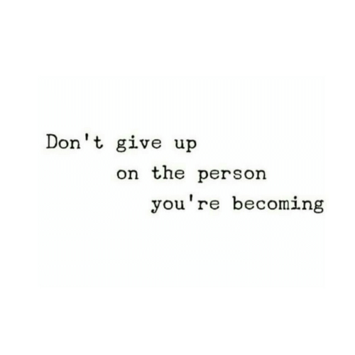 Person, Youre, and  Dont: Don't give up  on the person  you're becoming