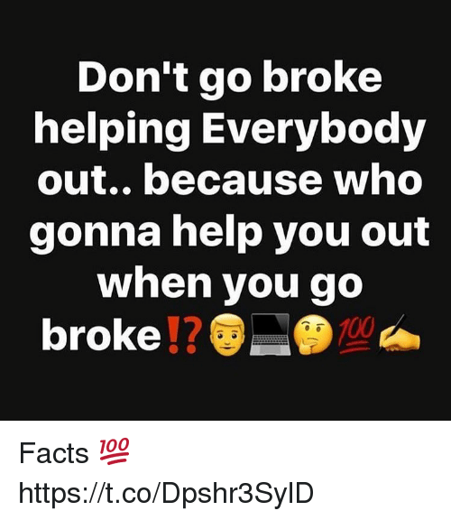 Anaconda, Facts, and Help: Don't go broke  helping Everybody  out.. because who  gonna help you out  When you go  broke !?  100 Facts 💯 https://t.co/Dpshr3SylD