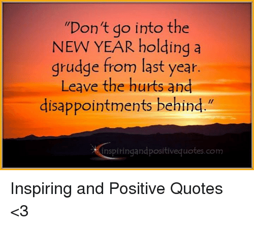 Dont Go Into The New Year Holding A Grudge From Last Year Leave The