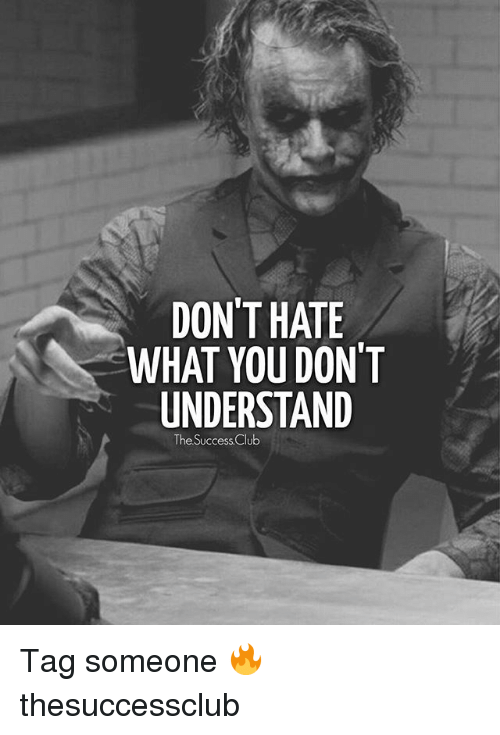 Memes, Tag Someone, and 🤖: DON'T HATE  WHAT YOU DON'T  UNDERSTAND  The SuccessClub Tag someone 🔥 thesuccessclub