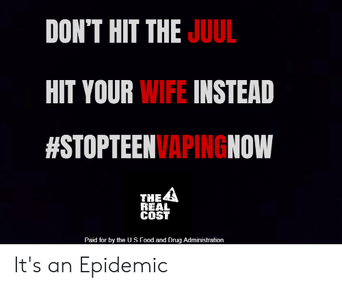 DON'T HIT THE JUUL HIT YOUR WIFE INSTEAD #STOPTEENVAPINGNOW