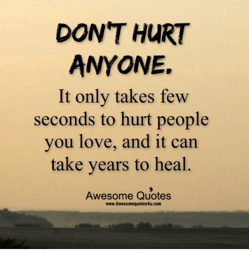 DONT HURT ANYONE It Only Takes Few Seconds To Hurt People You Love Delectable Quotes About Hurt