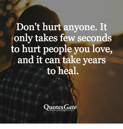 Dont Hurt Anyone It Only Takes Tew Seconds To Hurt People You Love
