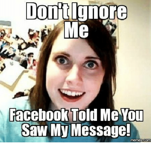 dont ignore me facebook told me you saw my message 13605224 don't ignore me facebook told me you saw my message! com ignore