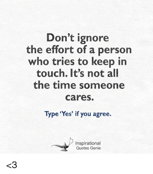 Dont Ignore The Effort Of A Person Who Tries To Keep In Touch Its