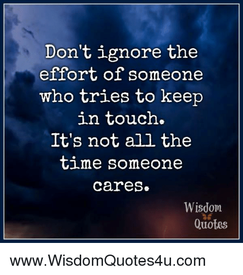 Dont Ignore The Effort Of Someone Who Tries To Keep In Touch Its