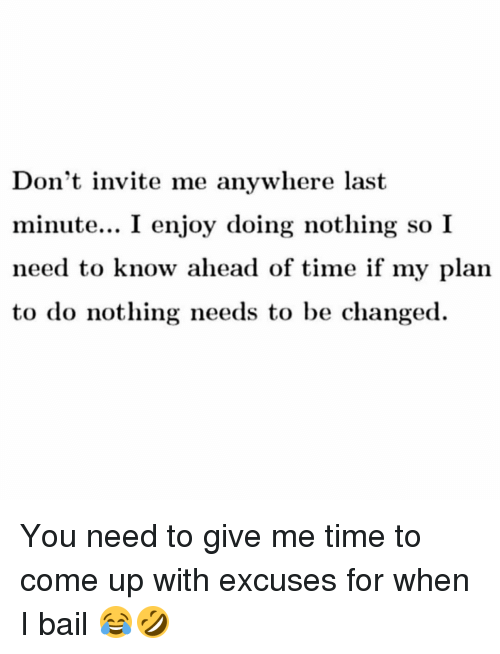dont invite me anywhere last minute i enjoy doing nothing 12121968 don't invite me anywhere last minute i enjoy doing nothing so i,Last Minute Invite