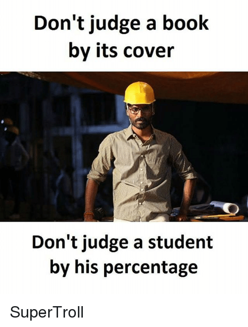 Memes, Book, and 🤖: Don't judge a book  by its cover  Don't judge a student  by his percentage SuperTroll