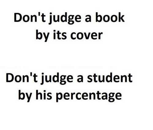 Memes, Book, and 🤖: Don't judge a book  by its cover  Don't judge a student  by his percentage