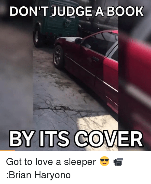 Love, Memes, and Book: DON'T JUDGE A BOOK  BY ITS COVER Got to love a sleeper 😎 📹:Brian Haryono