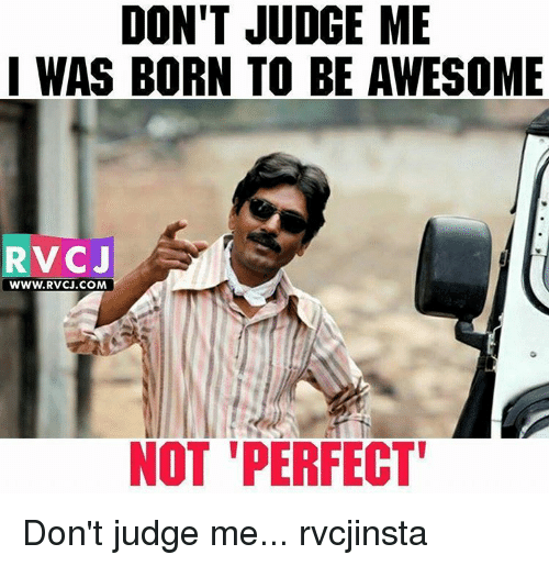 dont judge me i was born to be awesome rvcj 14186428 ✅ 25 best memes about dont judge me dont judge me memes,Don T Judge Me Meme