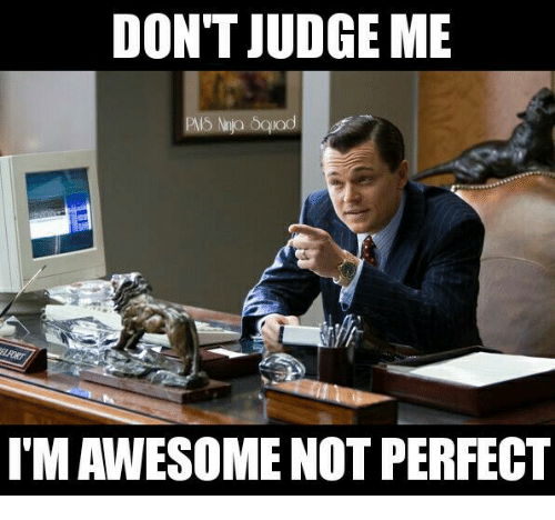 Memes, 🤖, and Judge: DON'T JUDGE ME  IMAWESOME NOT PERFECT