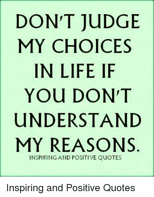 Dont Judge My Choices In Life If You Dont Understand My Reasons
