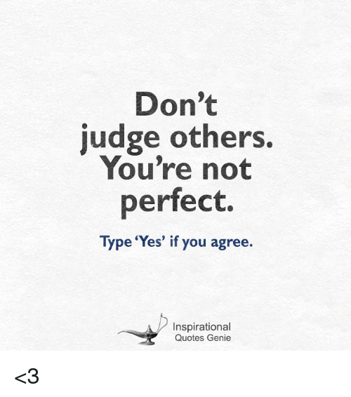 Dont Judge Others Youre Not Perfect Type Yes If You Agree