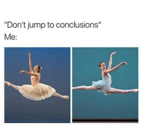 Don T Jump To Conclusions Me Meme On Me Me
