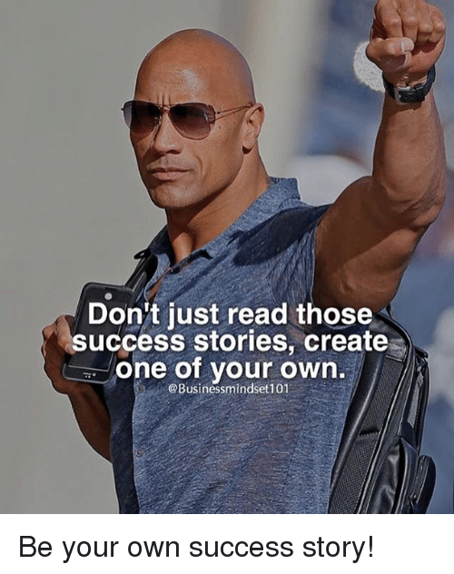 dont just read those success stories create one of your 25360612 don't just read those success stories create one of your own be your