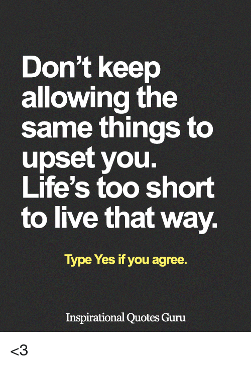 Dont Keep Allowing The Same Things To Upset You Lifes Too Short To
