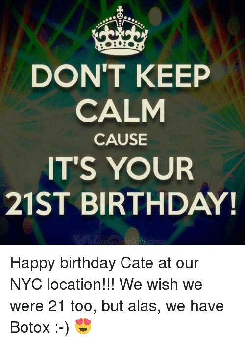 Don T Keep Calm Cause It S Your 21st Birthday Happy Birthday Cate